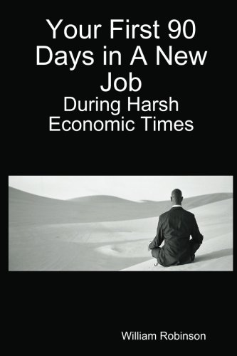 9780557047277: Your First 90 Days in A New Job - During Harsh Economic Times