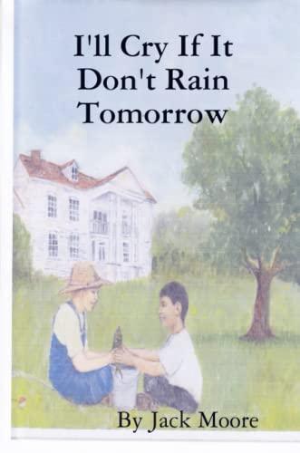 I'LL CRY IF IT DON'T RAIN TOMORROW: Moore, Jack