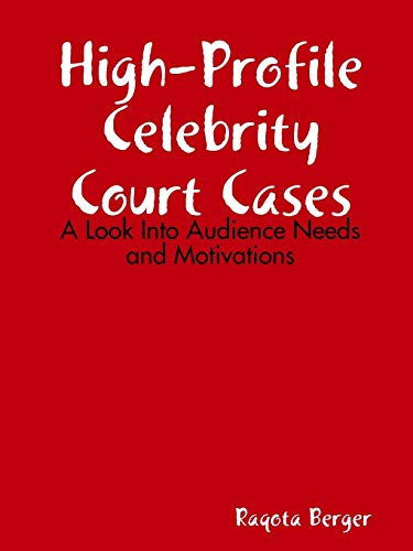 9780557054152: High-Profile Celebrity Court Cases: A Look Into Audience Needs and Motivations