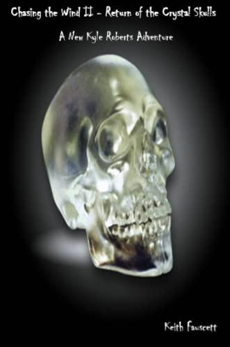 9780557056699: Chasing the Wind II - Return of the Crystal Skulls