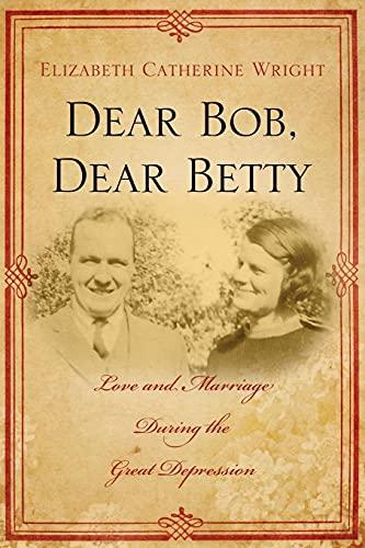 Dear Bob, Dear Betty: Love and Marriage: Wright, Elizabeth C