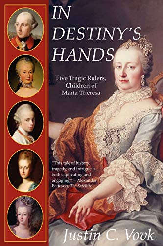 9780557060214: In Destiny's Hands: Five Tragic Rulers, Children of Maria Theresa