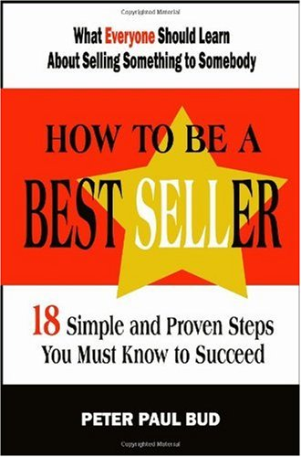 9780557060757: How To Be A Best Seller: 18 Simple and Proven Steps You Must Know to Succeed