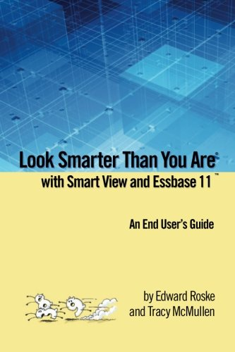 9780557061259: Look Smarter Than You Are with Smart View and Essbase 11: An End User's Guide