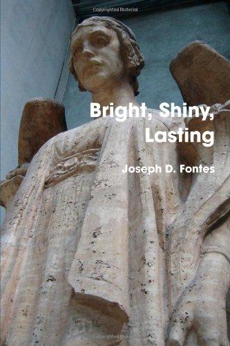 Bright, Shiny, Lasting: Joseph Fontes