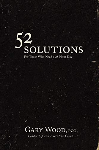 52 Solutions for Those Who Need a 25 Hour Day: Wood, Gary