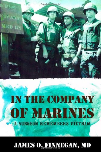 In the Company of Marines: A Surgeon Remembers Vietnam: Finnegan, MD, James O.