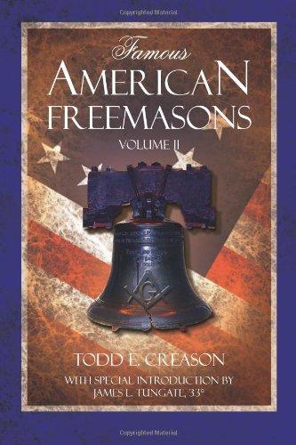 Famous American Freemasons: Volume II: Creason, Todd E.