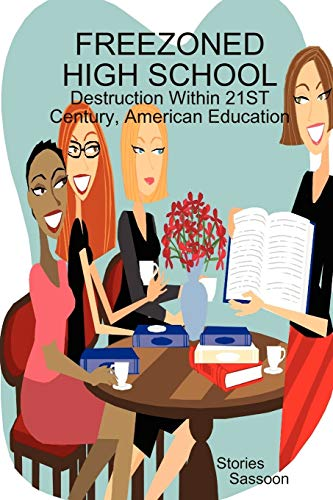 9780557077076: FREEZONED HIGH SCHOOL: Destruction Within 21st Century, American Education