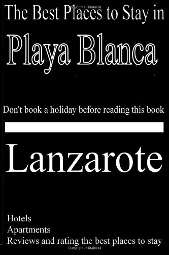 9780557079384: The Best Places to Stay in Playa Blanca, Lanzarote - Hotels, Apartments, Holiday Homes