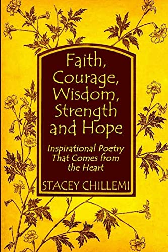 9780557080519: Faith, Courage, Wisdom Strength and Hope: Inspirational Poetry That Comes Straight from the Heart: Inspirational Poetry That Comes from the Heart