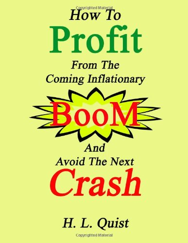 How to Profit From the Coming Inflationary Boom and Avoid the Next Crash: Quist, H. L.