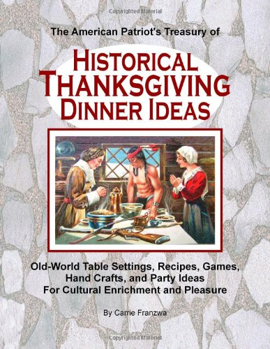 9780557087143: The American Patriot's Treasury of Historical Thanksgiving Dinner Ideas