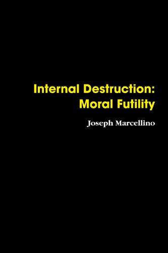 9780557089376: Internal Destruction: Moral Futility