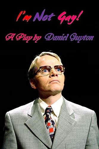 I'm Not Gay! (A Dark Satire): Guyton, Daniel