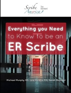 Everything you need to know to be an ER Scribe: Luis Moreno MD Sarah Michael Murphy MD