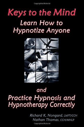 9780557097845: Keys to the Mind, Learn How to Hypnotize Anyone and Practice Hypnosis and Hypnotherapy Correctly