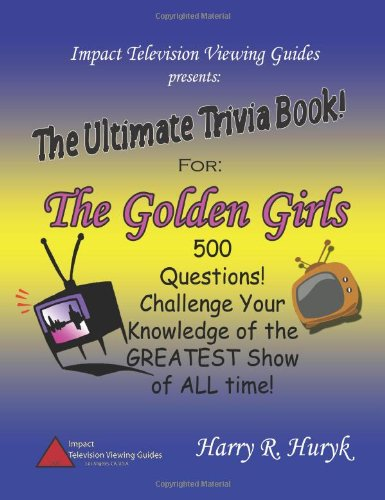 The Golden Girls - The Ultimate Trivia Book: Harry Huryk