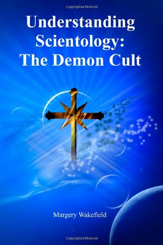 Understanding Scientology: The Demon Cult: Wakefield, Margery