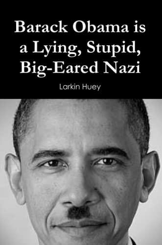 9780557110391: Barack Obama is a Lying, Stupid, Big-Eared Nazi