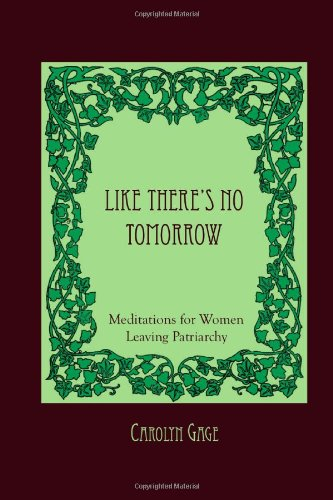 9780557116782: Like There's No Tomorrow: Meditations for Women Leaving Patriarchy