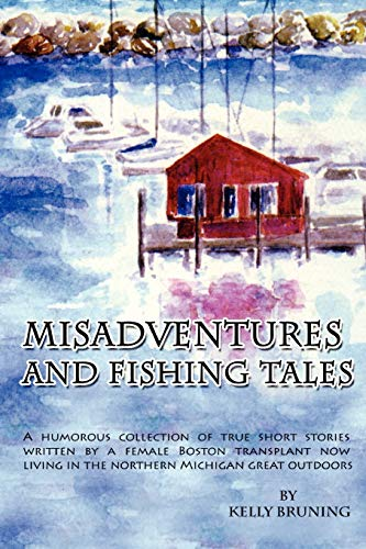 Misadventures and Fishing Tales: Kelly Bruning