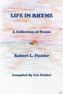 Life in Rhyme: Robert L. Fielder