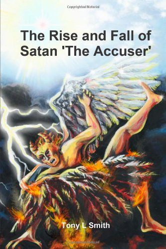 The Rise and Fall of Satan 'The Accuser' (0557145937) by Smith, Tony