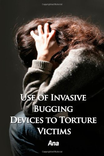 9780557152216: Use of Invasive Bugging Devices to Torture Victims