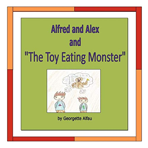 Alfred and Alex and The Toy Eating Monster: Georgette Alfau