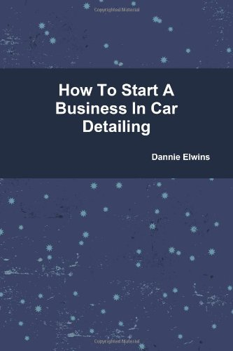 9780557155651: How To Start A Business In Car Detailing