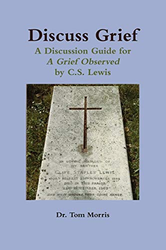 9780557170951: Discuss Grief: A Discussion Guide for A Grief Observed by C.S. Lewis