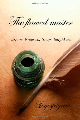 9780557172542: The flawed master: lessons Professor Snape taught me