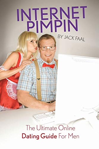Internet Pimpin The Ultimate Online Dating Guide For Men: Jack Faal