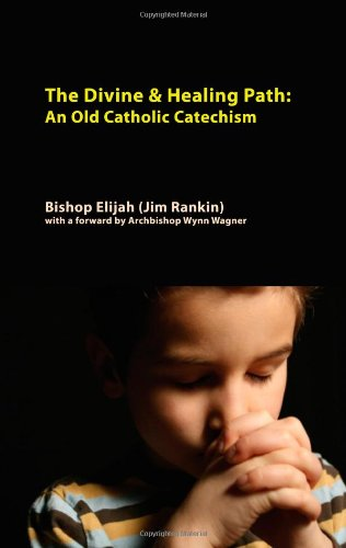 9780557174249: Divine & Healing Path: Old Catholic Catechism