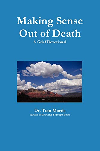 Making Sense Out of Death: A Grief Devotional (9780557176731) by Tom Morris