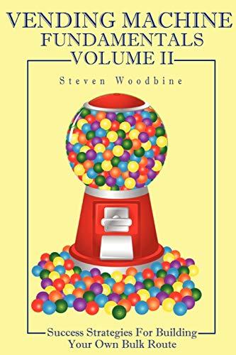 9780557186730: Vending Machine Fundamentals Volume II: Success Strategies For Building Your Own Bulk Route