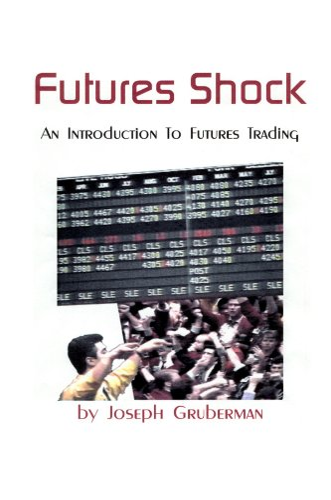 Futures Shock: An Introduction to Futures Trading: Joseph Gruberman