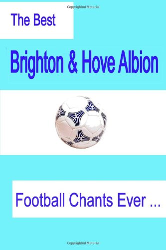 9780557190362: The Best Brighton & Hove Albion Football Chants Ever