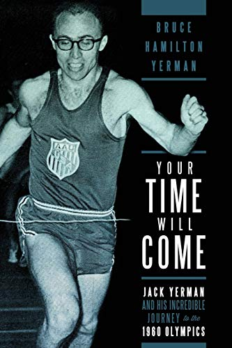 9780557197651: Your Time Will Come: Jack Yerman and His Incredible Journey to the 1960 Olympics