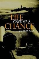 Life Gave Me a Chance: Manfred Gans