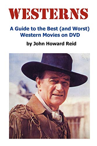 WESTERNS A Guide to the Best and Worst Western Movies on DVD: John Howard Reid