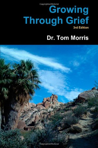 Growing Through Grief 3Rd Edition (9780557205196) by Tom Morris