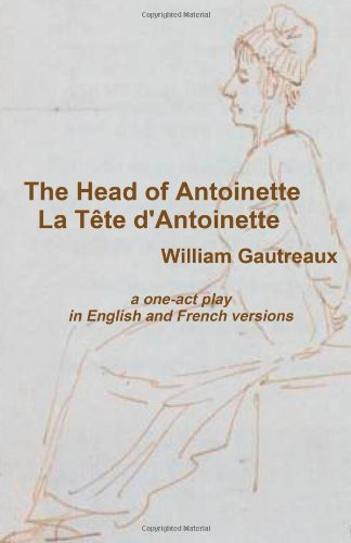 9780557206506: The Head of Antoinette, La Tête d'Antoinette: A One-Act Play in English and French