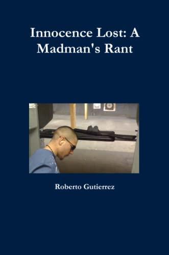 Innocence Lost: A Madman's Rant: Roberto Gutierrez