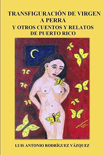 9780557214273: Transfiguración de virgen a perra y otros cuentos y relatos de Puerto Rico