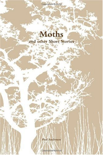 Moths and other Short Stories (0557222699) by Paul Anderson