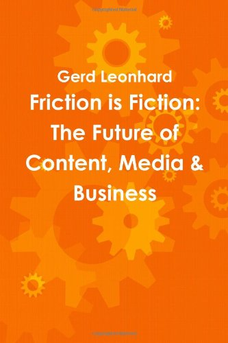 9780557224500: Friction is Fiction: The Future of Content, Media & Business