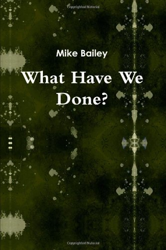 What Have We Done? (0557224853) by Bailey, Mike
