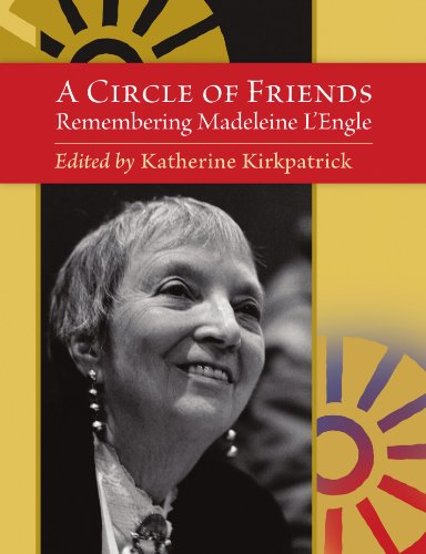 A Circle of Friends: Remembering Madeleine L'Engle (second edition): Katherine Kirkpatrick